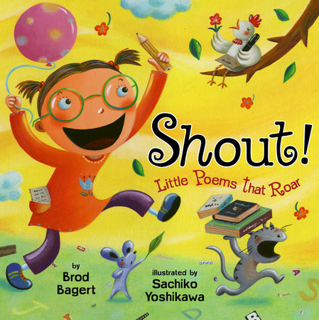 Shout!: Little Poems that Roar by Brod Bagert