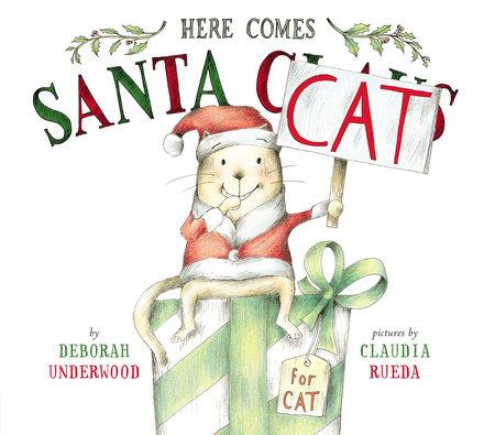 Here Comes Santa Cat by Deborah Underwood