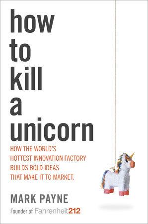 How to Kill a Unicorn by Mark Payne