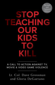 Stop Teaching Our Kids To Kill, Revised and Updated Edition