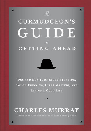The Curmudgeon's Guide to Getting Ahead by Charles Murray