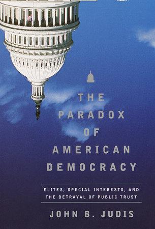 The Paradox of American Democracy by John B. Judis