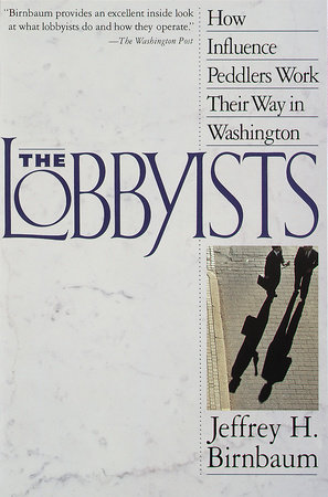 The Lobbyists by Jeffrey Birnbaum