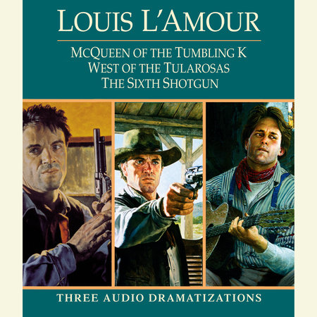 McQueen of the Tumbling K / West of Tularosa / The Sixth Shotgun by Louis L'Amour