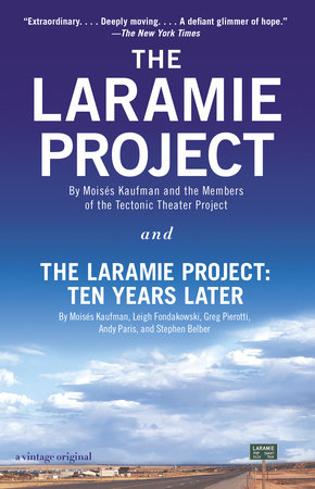 The Laramie Project and The Laramie Project: Ten Years Later by Moises Kaufman, Tectonic Theater Project, Leigh Fondakowski, Greg Pierotti and Andy Paris