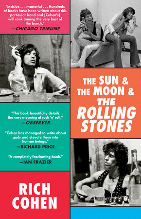 The Sun & The Moon & The Rolling Stones by Rich Cohen