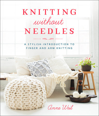 Knitting Without Needles by Anne Weil
