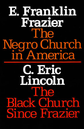 The Negro Church in America/The Black Church Since Frazier by E. Franklin Frazier