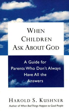 When Children Ask About God by Harold S. Kushner