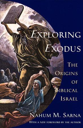 Exploring Exodus by Nahum M. Sarna