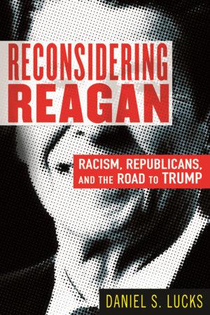 Reconsidering Reagan by Daniel Lucks