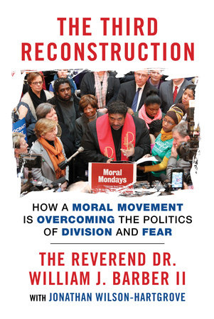 The Third Reconstruction by The Reverend Dr. William J. Barber II and Jonathan Wilson-Hartgrove