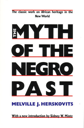 The Myth of The Negro Past by Melville Herskovits