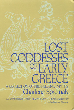 Lost Goddesses of Early Greece by Charlene Spretnak