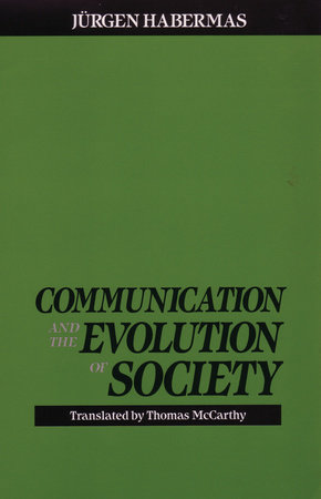Communication and the Evolution of Society by Juergen Habermas