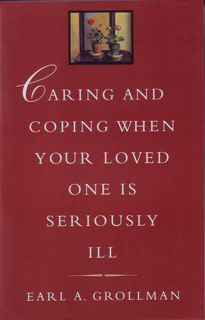 Caring and Coping When Your Loved One is Seriously Ill by Earl A. Grollman