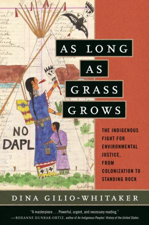 As Long as Grass Grows by Dina Gilio-Whitaker