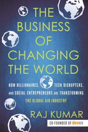The Business of Changing the World by Raj Kumar
