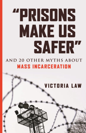 """Prisons Make Us Safer"" by Victoria Law"