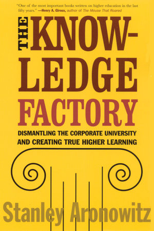 The Knowledge Factory by Stanley Aronowitz