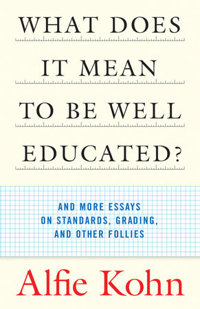 What Does It Mean to Be Well Educated? by Alfie Kohn