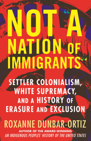 """Not """"A Nation of Immigrants"""" by Roxanne Dunbar-Ortiz"""
