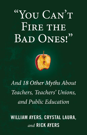 """""""You Can't Fire the Bad Ones!"""" by William Ayers, Laura Crystal and Rick Ayers"""