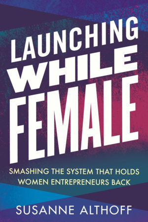 Launching While Female by Susanne Althoff