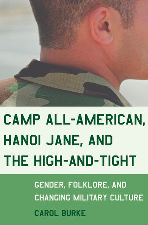 Camp All-American, Hanoi Jane, and the High-and-Tight by Carol Burke