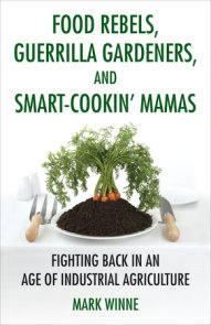 Food Rebels, Guerrilla Gardeners, and Smart-Cookin' Mamas