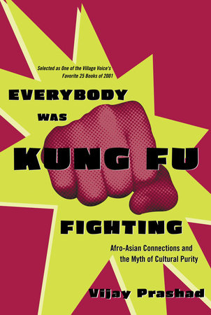 Everybody Was Kung Fu Fighting by Vijay Prashad