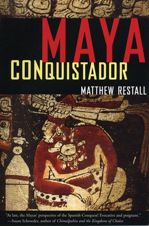 Maya Conquistador by Matthew Restall