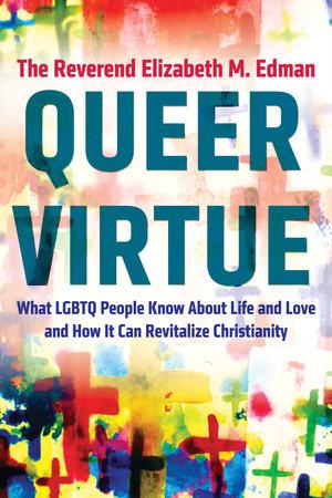 Queer Virtue by The Reverend Elizabeth M. Edman