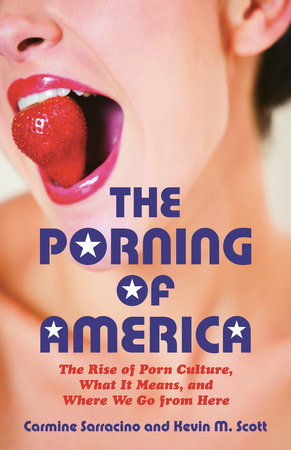 The Porning of America by Carmine Sarracino and Kevin M. Scott