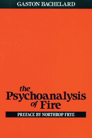 The Psychoanalysis of Fire by Gaston Bachelard