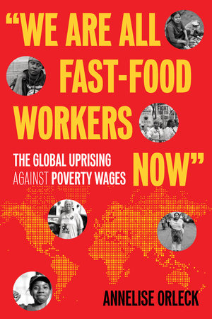 """""""We Are All Fast-Food Workers Now"""" by Annelise Orleck"""
