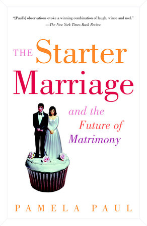 The Starter Marriage and the Future of Matrimony by Pamela Paul