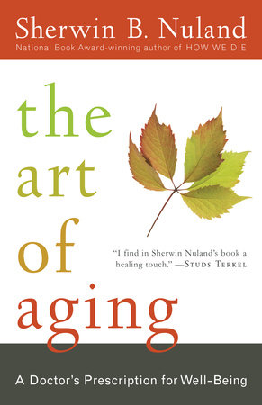 The Art of Aging by Sherwin B. Nuland