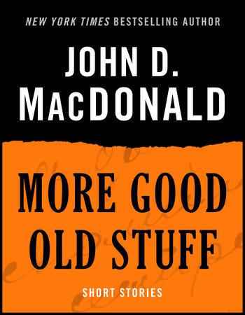 More Good Old Stuff by John D. MacDonald