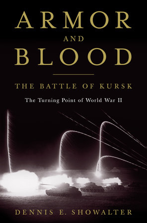 Armor and Blood: The Battle of Kursk by Dennis E. Showalter