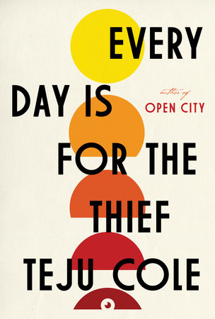 Every Day Is for the Thief by Teju Cole   PenguinRandomHouse com: Books