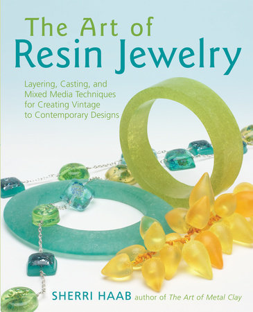 The Art of Resin Jewelry by Sherri Haab