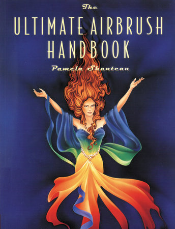 The Ultimate Airbrush Handbook by Pamela Shateau