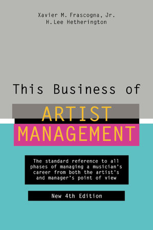 This Business of Artist Management by Xavier M. Frascogna, Jr. and H. Lee Hetherington