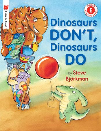 Dinosaurs Don't, Dinosaurs Do by Steve Björkman