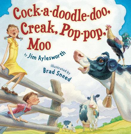 Cock-a-doodle-doo, Creak, Pop-Pop, Moo by Jim Aylesworth