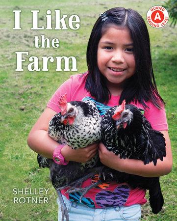 I Like the Farm by Shelley Rotner