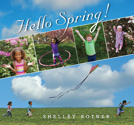 Hello Spring! by written & photographed by Shelley Rotner