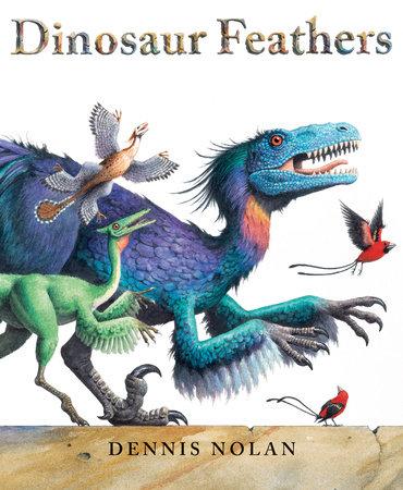 Dinosaur Feathers by Dennis Nolan
