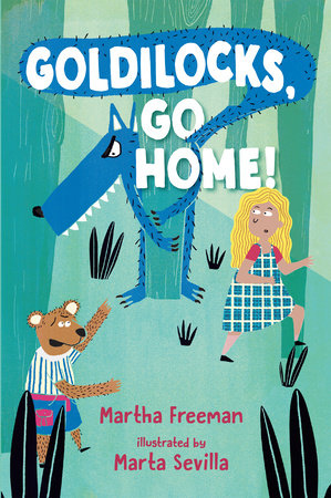 Goldilocks, Go Home! by Martha Freeman